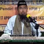 ARTI SEBUAH PERJUANGAN – UST. AGUS HASAN BASHORI, Lc. M.Ag