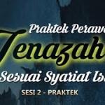 PERAWATAN JENAZAH SESUAI SYARIAT ISLAM ( SESI 2 – PRAKTEK )