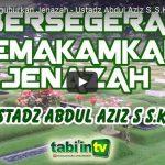 Bersegera Menguburkan Jenazah   Ustadz Abdul Aziz S, S.KM