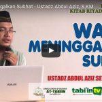 Wara & Meninggalkan Subhat – Ustadz Abdul Aziz, S.KM