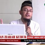 Anjuran Ziarah Kubur | Ustadz Abdul Aziz Setiawan S.KM