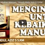 Mencintai Untuk Kebaikan Manusia – Ustadz Abdul Aziz S, S.KM