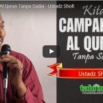 Kita Campakkan Al Quran Tanpa Sadar | Ustadz Shofi