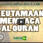 Keutamaan Membaca Al Quran | Ustadz Abdul Aziz Setiawan, S.KM