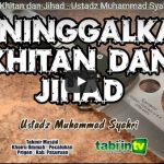 Meninggalkan Khitan dan Jihad – Ustadz Muhammad Syahri