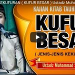 JENIS-JENIS KEKUFURAN ( KUFUR BESAR )  | Ustadz Muhammad Syahri