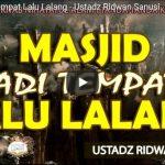 Masjid Jadi Tempat Lalu Lalang – Ustadz Ridwan Sanusi