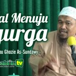 BEKAL MENUJU SYURGA | Ustadz Abu Ghozie As-Sundawy