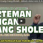 Berteman Dengan Orang-Orang Sholeh | Ustadz Abdul Aziz S, S.KM