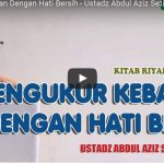 Mengukur Kebaikan Dengan Hati Bersih | Ustadz Abdul Aziz Setiawan, S.KM