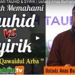 4 KAIDAH MEMAHAMI TAUHID & SYIRIK | Ustadz Anas Burhanuddin, Lc. MA.