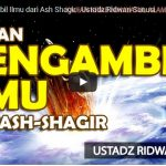 Jangan Mengambil Ilmu dari Ashaaghir | Ustadz Ridwan Sanusi